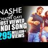 Nashe Si Chadh Gayi Song