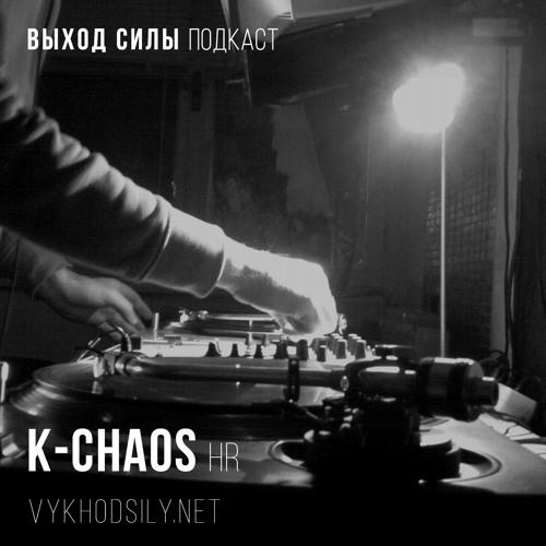 Vykhod Sily Podcast - K - Chaos Guest Mix