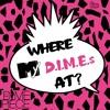 Where My D.I.M.E.'S at?