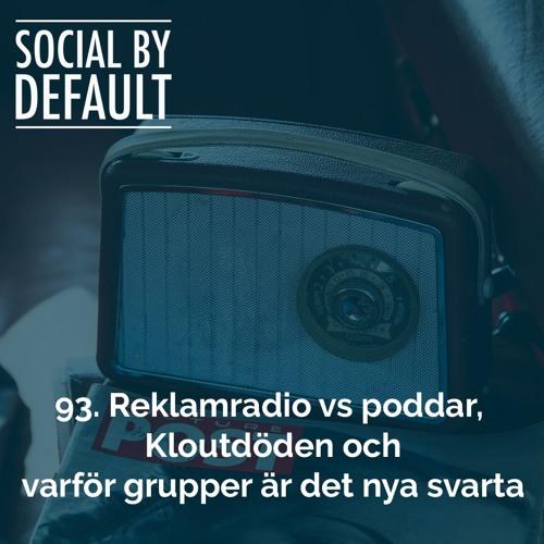 93. Reklamradio vs poddar, Kloutdöden och varför grupper är det nya svarta