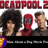007 - Deadpool 2 - Man About a Dog Movie Podcast