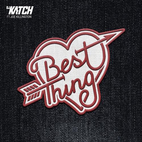 DJ KATCH - Best Thing (ft Joe Killington)