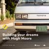 Building your dreams with Hugh Moore