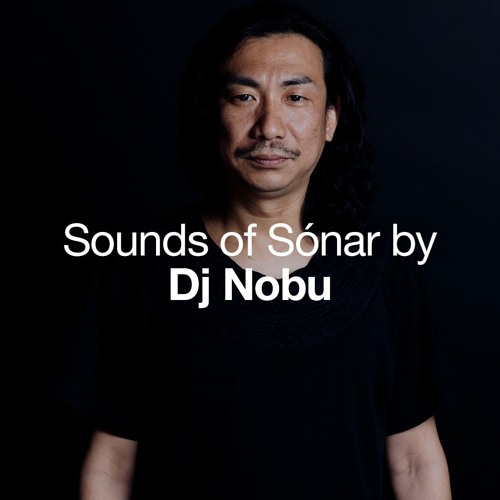 Sounds of Sónar by DJ Nobu
