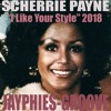 SCHERRIE PAYNE - I Like Your Style (Jayphies-Groove) 2018