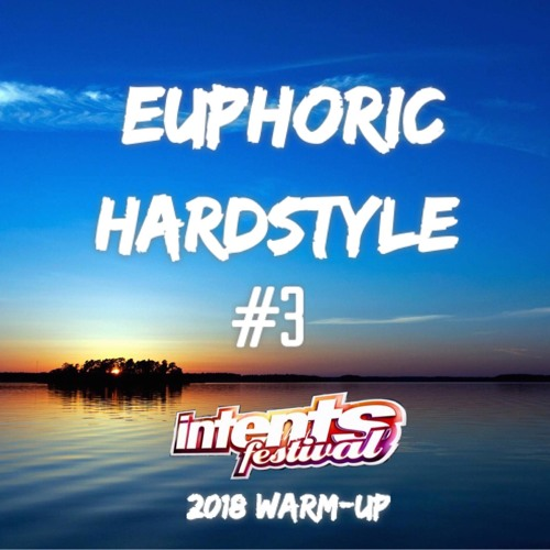 Euphoric Hardstyle Mix #3 (Intents Festival 2018 Warm-Up) (Mixed By TrixX)
