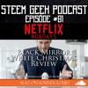 STEEM Geek Podcast Episode #81 - Netflix Mondays | Black Mirror S02E04 - White Christmas Review