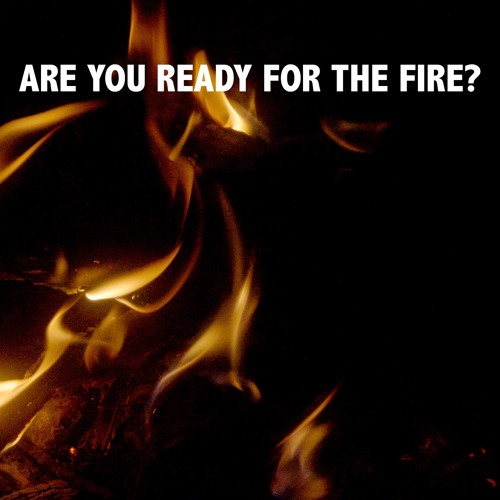 Are You Ready for the Fire?
