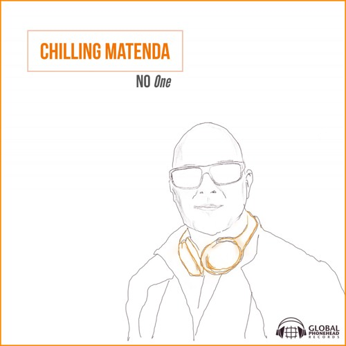 Chilling Matenda - No One - Release date June 2018