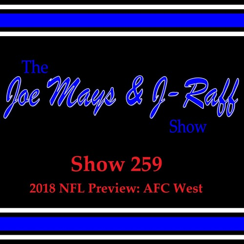 The Joe Mays & J-Raff Show: Episode 259 - 2018 NFL Preview: AFC West