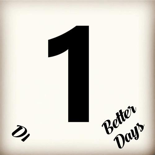 D1 - Better Days