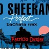 Perfect Ed Sheeran bachata rmx by Patricio Deejay