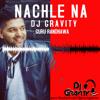 DJ Gravity- Guru Randhawa Nachle Na - Dance Mix