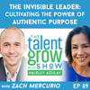 89: The Invisible leader – Cultivating the power of authentic purpose with Zach Mercurio on the TalentGrow Show with Halelly Azulay