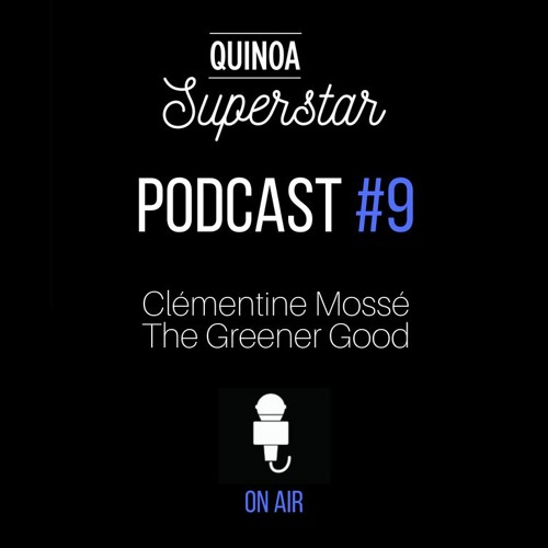 Quinoa Superstar #9 - Clémentine Mossé, The Greener Good
