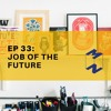 EP 33 - Job of the Future