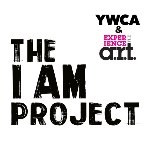 """The """"I AM"""" Project by A.R.T. and the YWCA of Cambridge"""