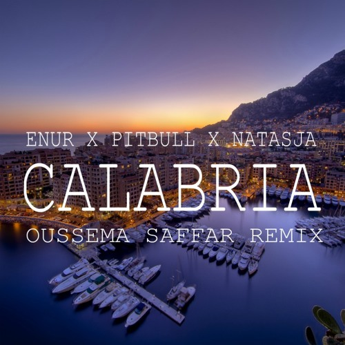 Enur X Pitbull X Natasja - Calabria (Oussema Saffar Remix ...