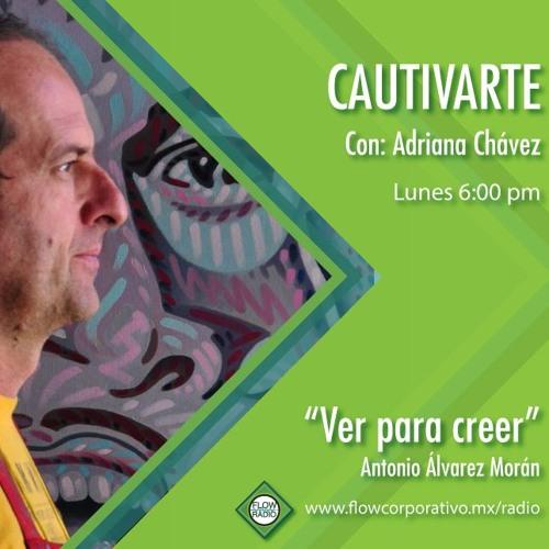 "CautivArte 115 - ""Ver para creer"", Antonio Álvarez Morán"