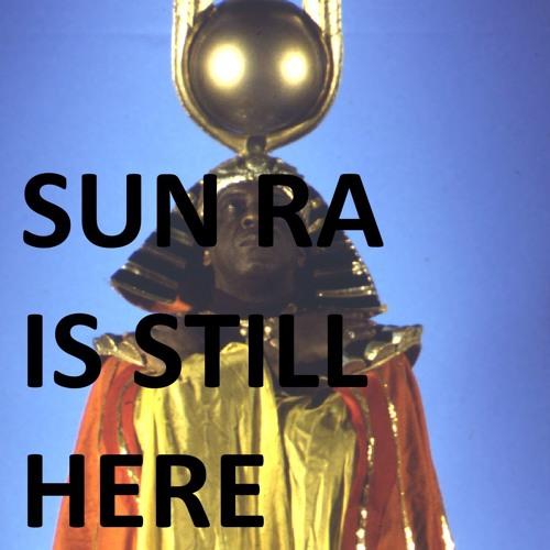 Sun Ra is Still Here