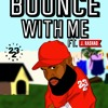 BOUNCE WITH ME (FREESTYLE) ft J Rashad