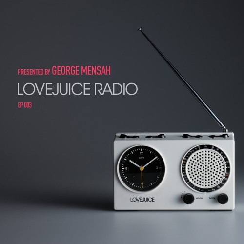 LoveJuice Radio EP 003 presented by George Mensah