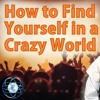 How to Find Yourself in a Crazy World