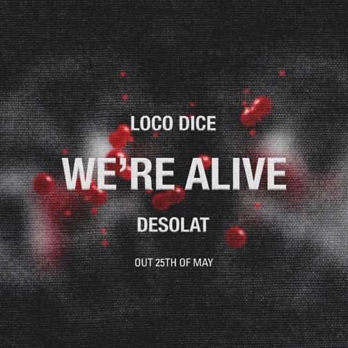 Loco Dice - We're Alive - DESOLAT 064