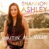 Waitin All Week By Shannon Ashley