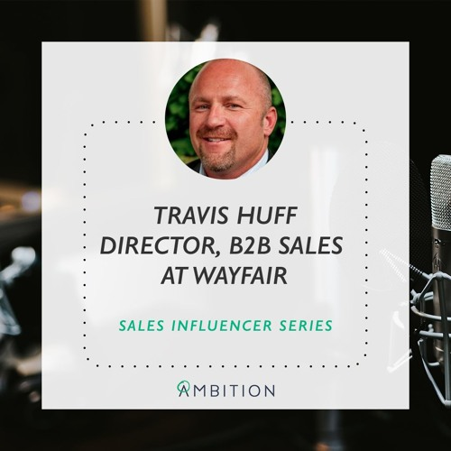 The Sales Influencer Series Presents: Travis Huff