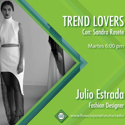 Trend Lovers 122 - Julio Estrada, Fashion designer