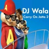 DJ Wala Carry On Jatta 2 in Chipmunks Version 2018
