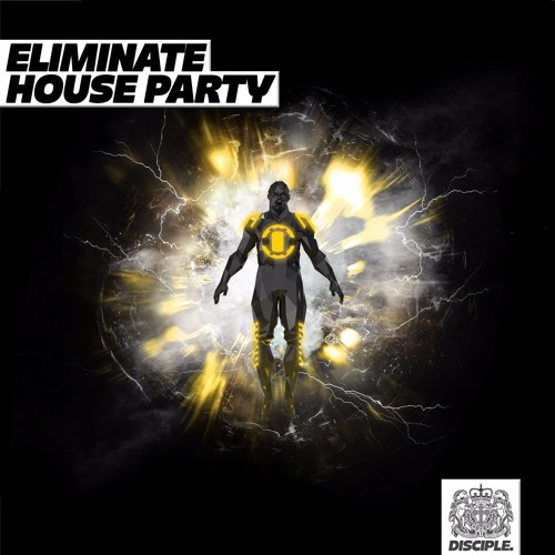 Eliminate - House Party