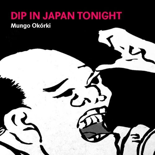 Mungo Okórki - Dip in Japan Tonight