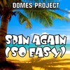 Domes Project - Spin Again (So Easy) (Radio Edit)