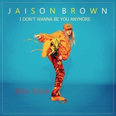 Jaison Brown Feat. Billie Eilish – I Don't Wanna Be You Anymore