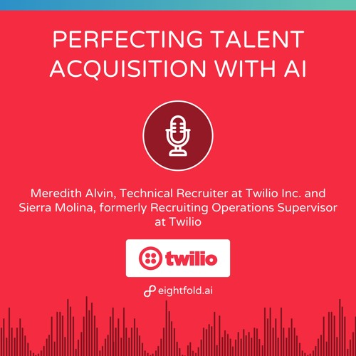 Leverage AI to Perfect Talent Acquisition  — Meredith Alvin and Sierra Molina, Twilio