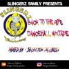 SLINGERZ FAMILY BACK TO THE 90'S DANCEHALL MIXTAPE MIXED BY SELECTOR TALLBOSS