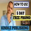 Kindle Publishing - How To Use Amazon - Kindle 5 Day Free Promotion