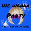 We wanna Party (ft. JAYONE)