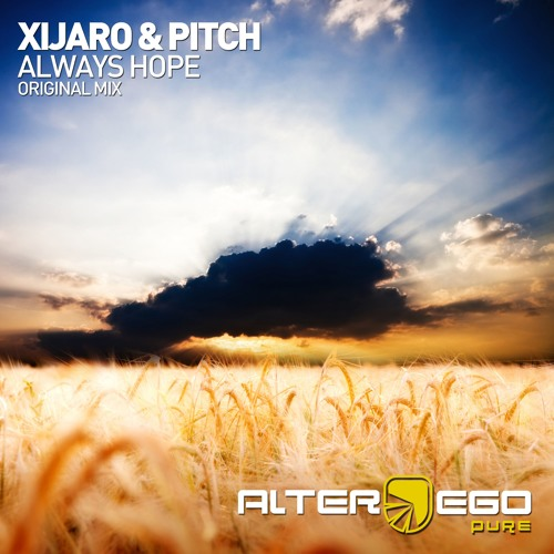 XiJaro & Pitch - Always Hope [Alter Ego Pure] *OUT NOW!*