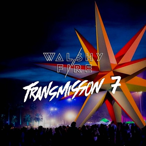 Walshy Fire - Transmission Mix #7