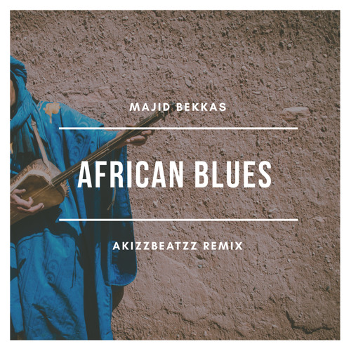 Majid Bekkas- African Blues (AkizzBeatzz Funked-Up Remix)