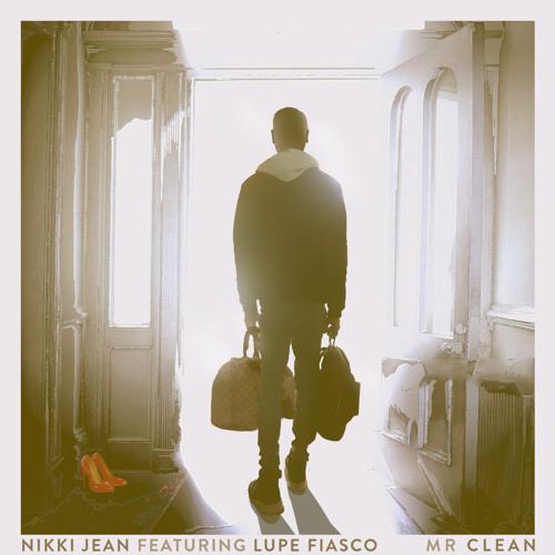 Nikki Jean - Mr Clean (feat. Lupe Fiasco)