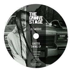 TGSR007 - Le Smoove - Ghetto Swing EP (Snippets)[Out 21/06/18]