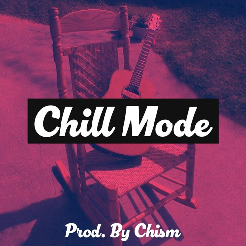 Chill Mode (Prod. By Chism)