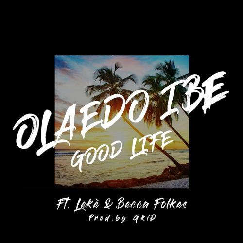 Olaedo Ibe - Good Life ft Leke & Becca Folkes