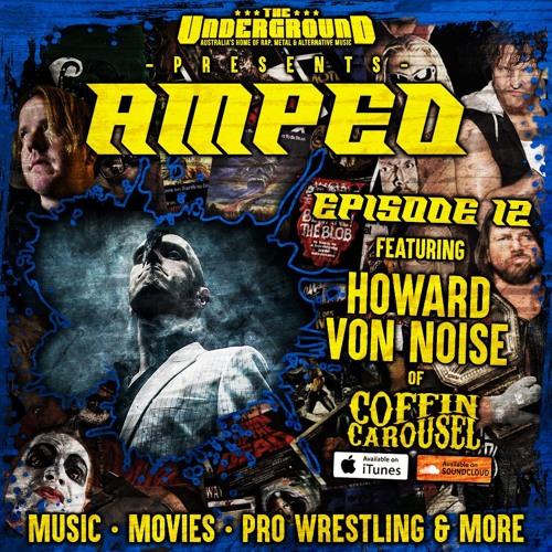 Underground Amped - Episode 12: Howard Von Noise (Coffin Carousel)
