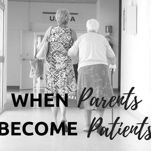 DD #19 - When Parents Become Patients