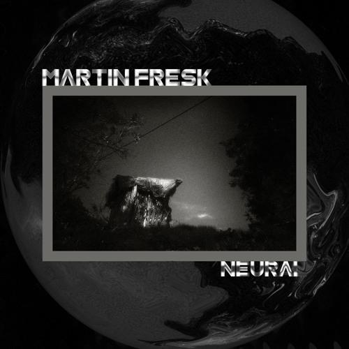 Martin Fresk - Neural [FREE DL]